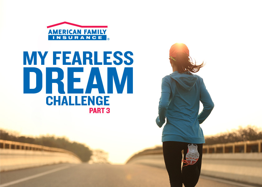 American Family Insurance My Fearless Dream Challenge: Part 3